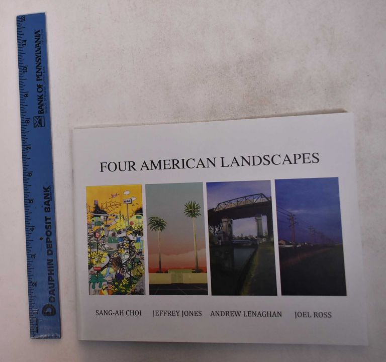 Four American Landscapes: Sang-ah Choi, Jeffrey Jones, Andrew Lenaghan and Joel Ross. Jonathan Fineberg, curator.