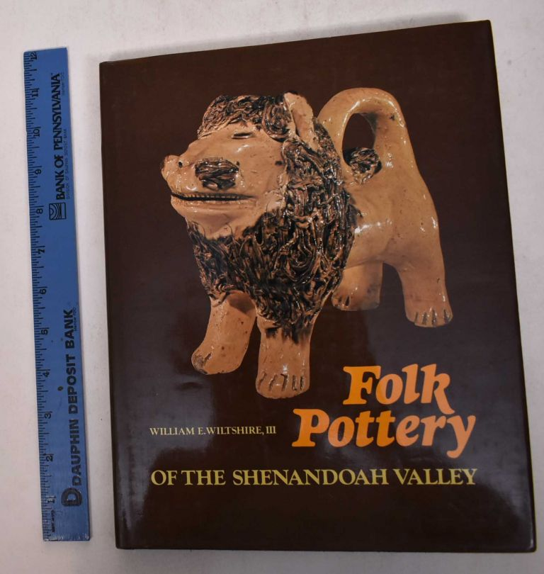 Folk Pottery of the Shenandoah Valley. William E. III Wiltshire.