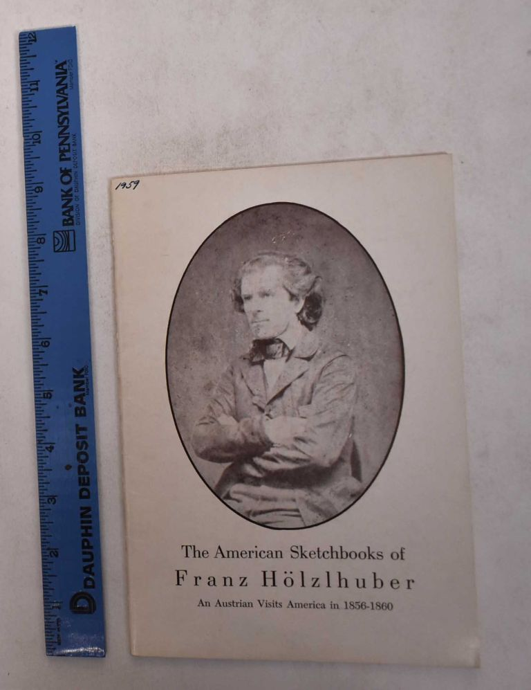 The American Sketchbooks of Franz Hölzlhuber: An Austrian Visits America in 1856-1860; An exhibition of watercolor sketches lent by Mr. and Mrs. Oscar Salzer of Los Angeles, California, presented and published for the first time. Edward A. Maser, introduction.