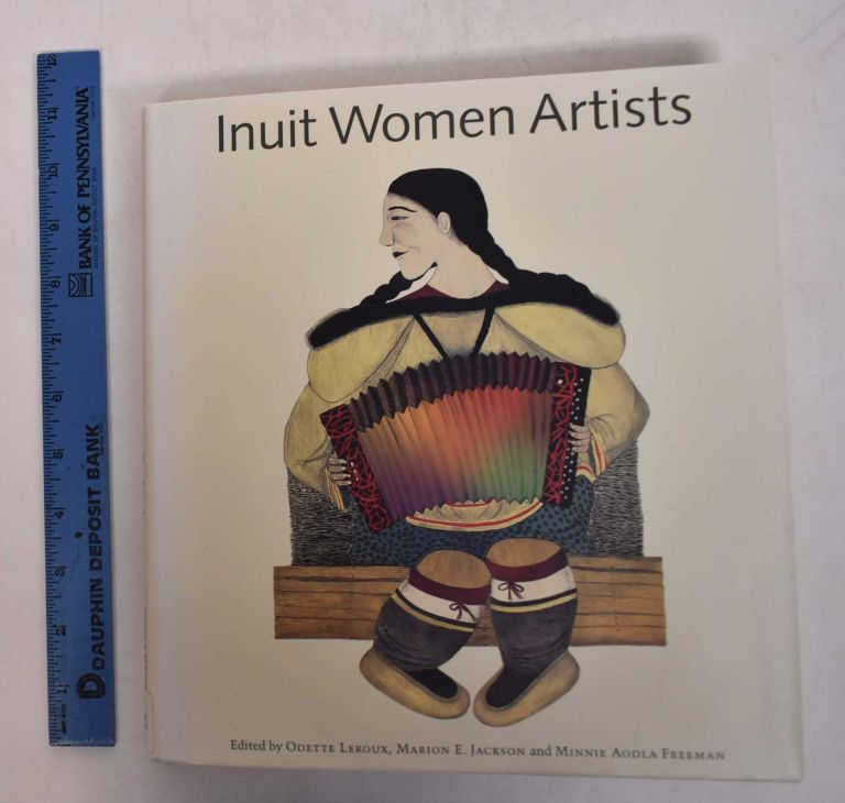 Inuit women artists: Voices from Cape Dorset. Odette Leroux, Marion E. Jackson, Minnie Aodla Freeman, Canadian Museum of Civilization.