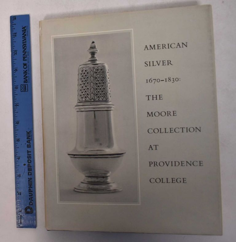 American Silver 1670-1830: The Cornelius C. Moore Collection at Providence College. Alice H. R. Hauck.
