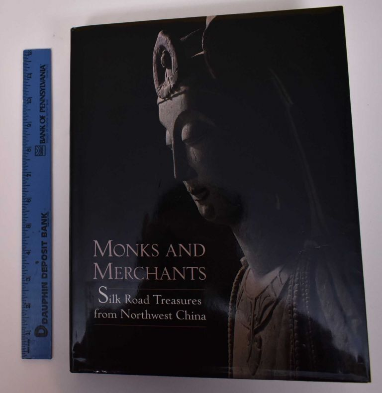Monks and Merchants: Silk Road Treasures from Northwest China. Annette L. Juliano, Michael Alram, Judith A. Lerner.