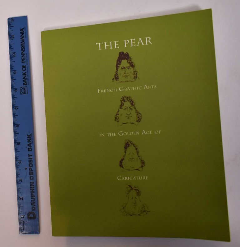 The Pear: French Graphic Arts in the Golden Age of Caricature. Elise K. Kenney, John M. Merriman.