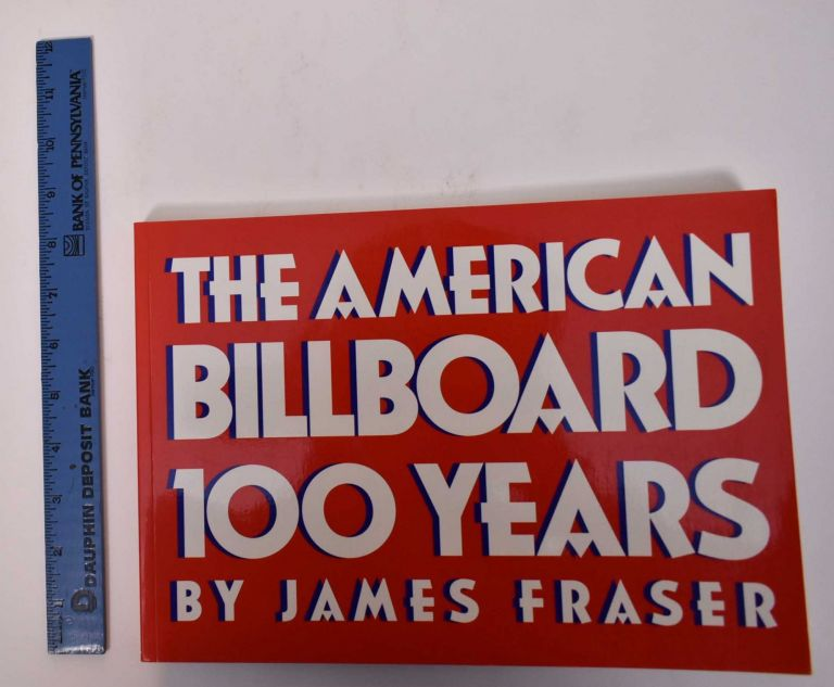 The American Billboard: 100 Years. James Fraser.