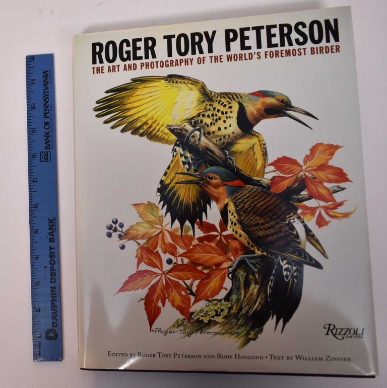 Roger Tory Peterson: The Art and Photography of the World's Foremost Birder. Roger Tory Peterson, Rudy Hoglund, William Zinsser.