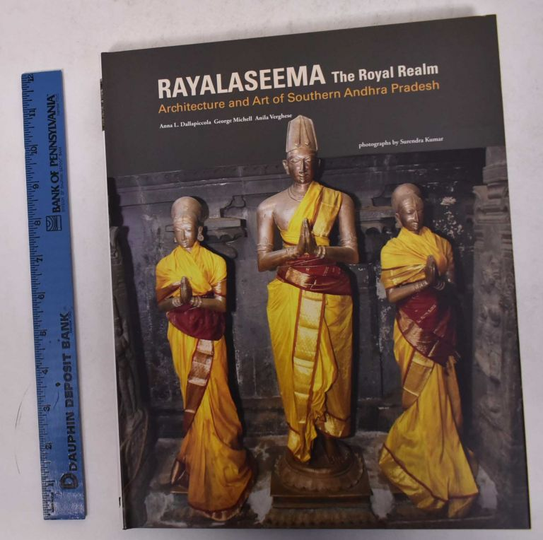 Rayalaseema, the Royal Realm: Architecture and Art of Southern Andhra Pradesh. Anna L. Dallapiccola, George Michell, Anila Verghese.