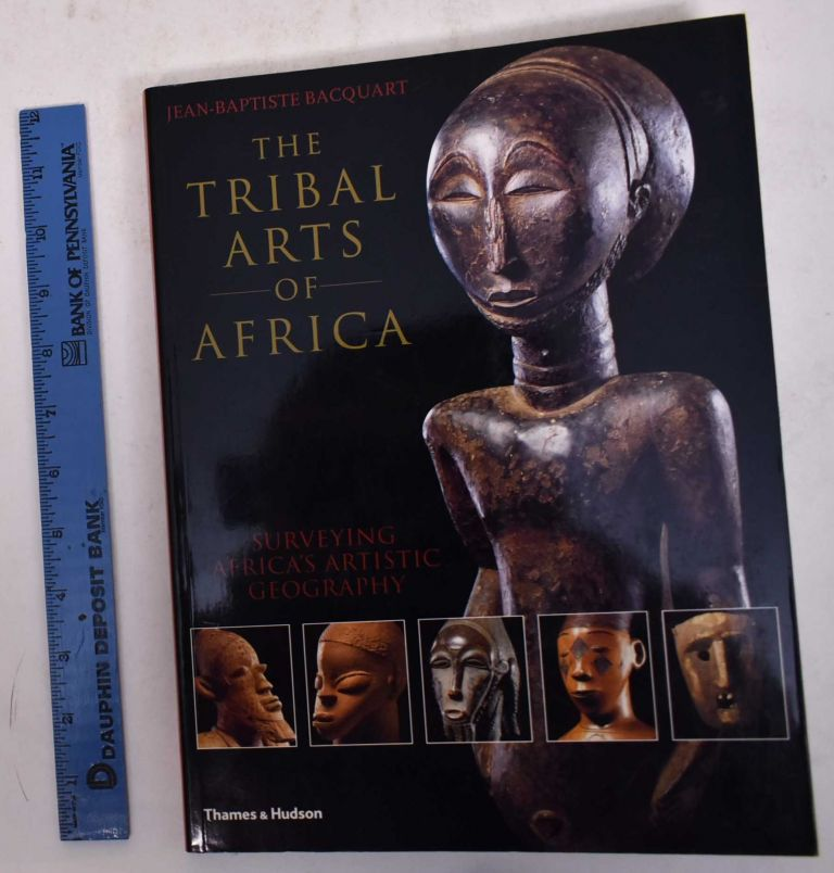 The Tribal Arts of Africa: Surveying Africa's Artistic Geography. Jean-Baptiste Bacquart.