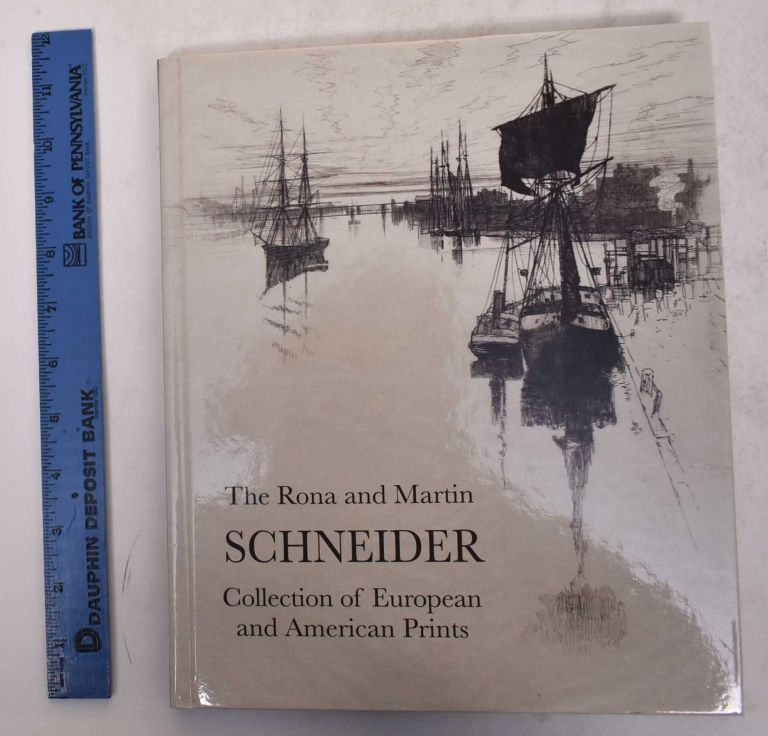 The Rona and Martin Schneider Collection of European and American Prints. Domenic J. Iacono, Rona Schneider.