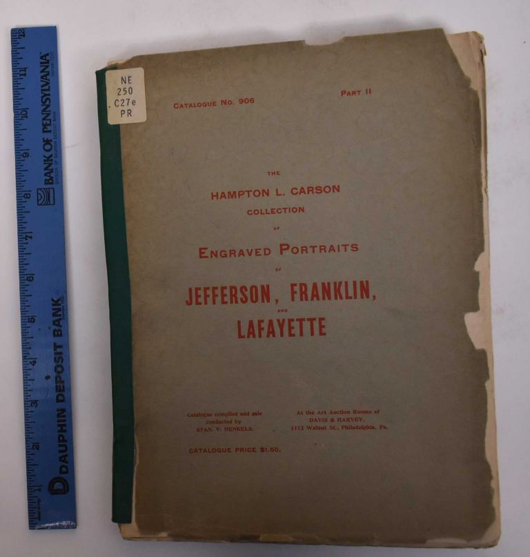 The Hampton L. Carson Collection of Engraved Portraits of Jefferson, Franklin and Lafayette (part II of a multi-part sale, complete for these topics). Philadelphia: April 20 Henkels, 1904 21, Stan V.