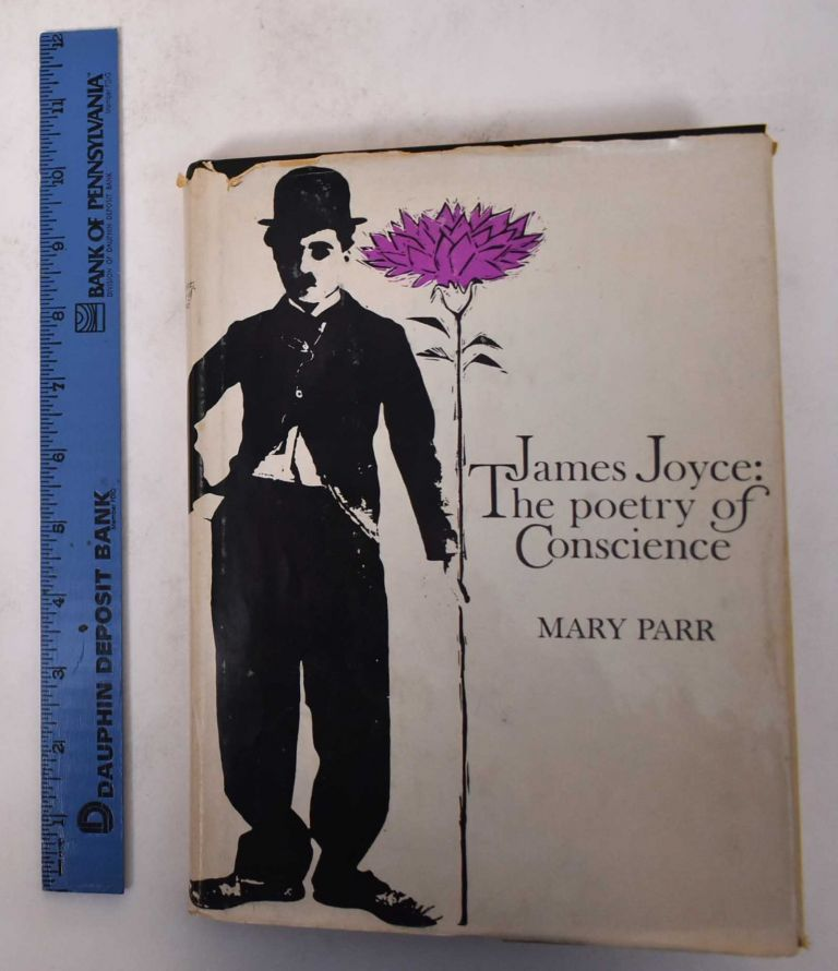 James Joyce: The Poetry of Conscience, a Study of Ulysses. Mary Parr.