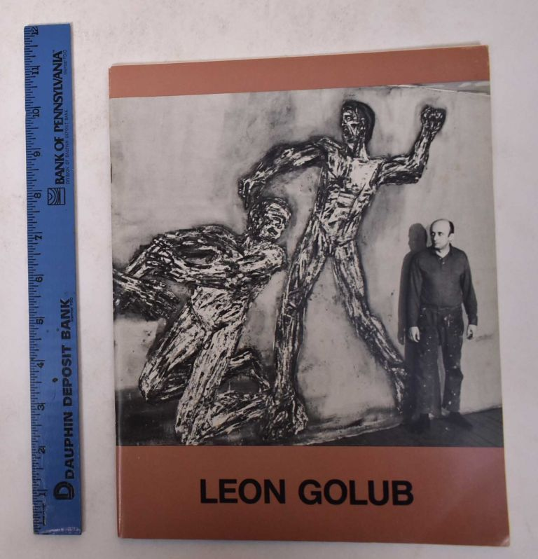 Leon Golub: A Retrospective Exhibition of Paintings from 1947 to 1973. Stephen Prokopoff, Lawrence Alloway.