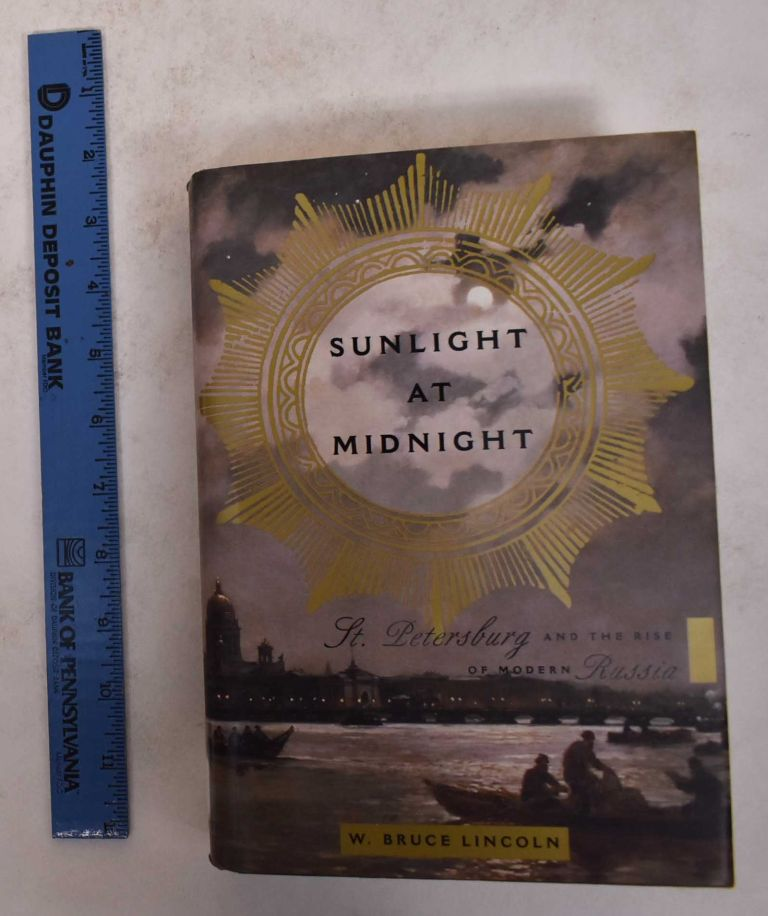 Sunlight at Midnight: St. Petersburg and the Rise of Modern Russia. Lincoln. W. Bruce.