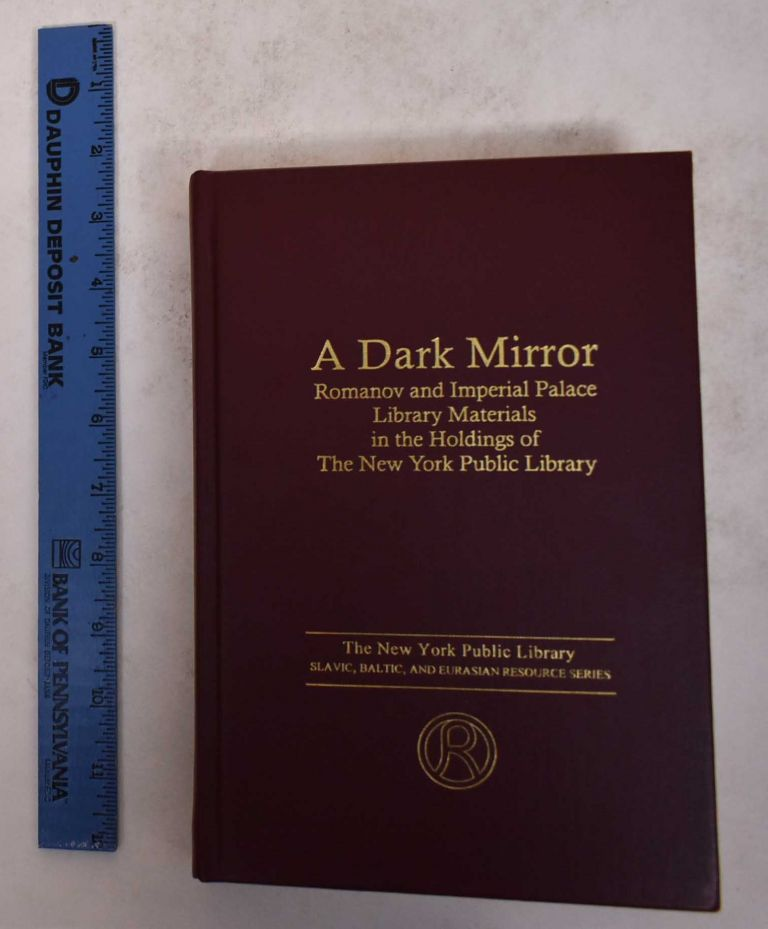 A Dark Mirror: Romanov and Imperial Palace Library Materials int he Holdings of the New York Public Library. Robert H. Davis, Marc Raeff.