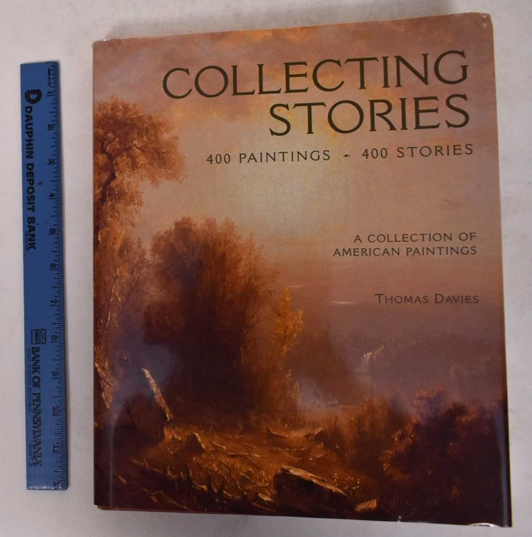 Collecting Stories: 400 Paintings, 400 Stories -- A Collection of American Paintings. Thomas Davies.