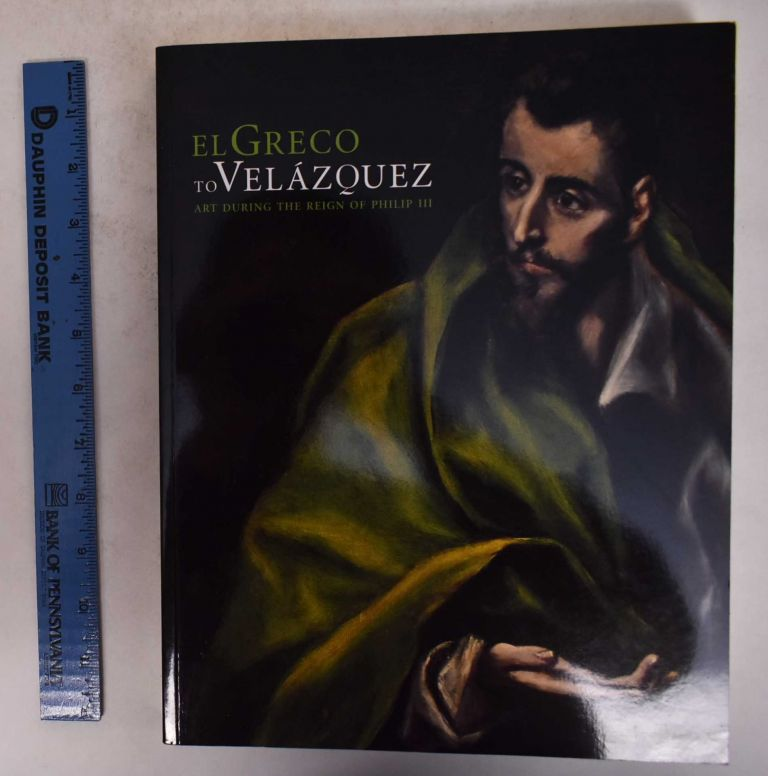 El Greco to Velazquez: Art During the Reign of Philip III. Sarah Schroth, Ronni Baer.