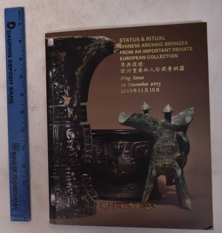 Status & Ritual: Chinese Archaic Bronzes from an Important Private European Collection. Christie's.