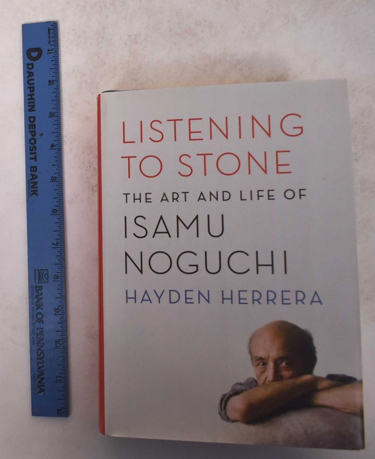 Listening to Stone: The Art and Life of Isamu Noguchi. Hayden Herrera.
