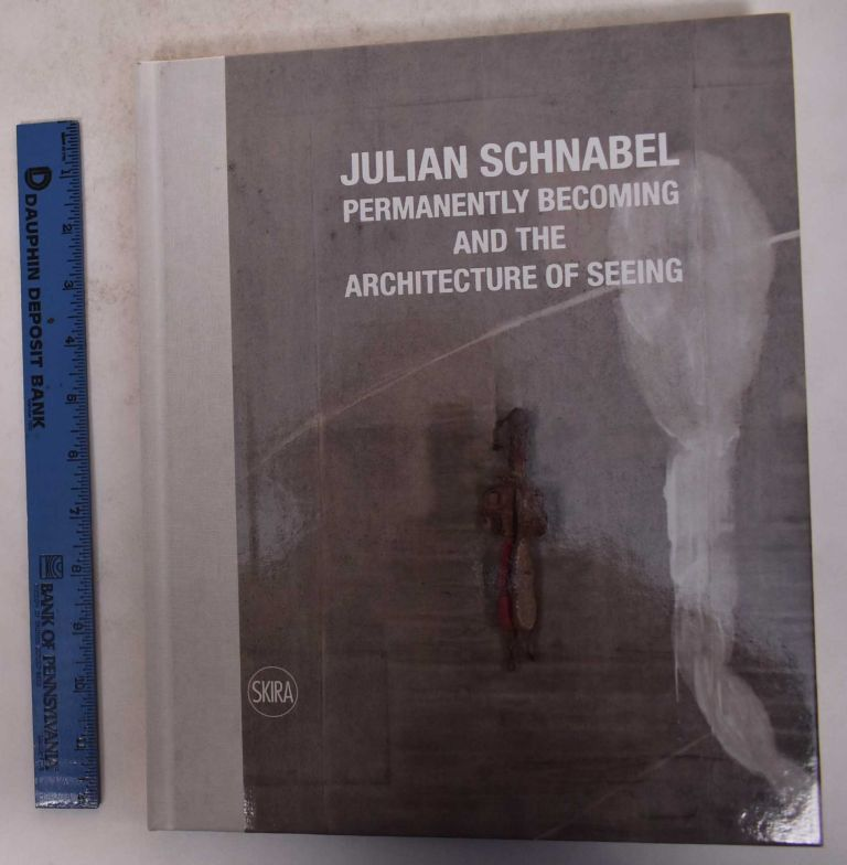 Julian Schabel: Permanently Becoming and the Architecture of Seeing. Norman Rosenthal, Emily Ligniti.