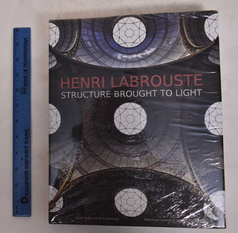 Henri Labrouste: Structure Brought to Light. Corinne Belier, Marc Le Couer, Barry Bergdoll, Martin Bressani.