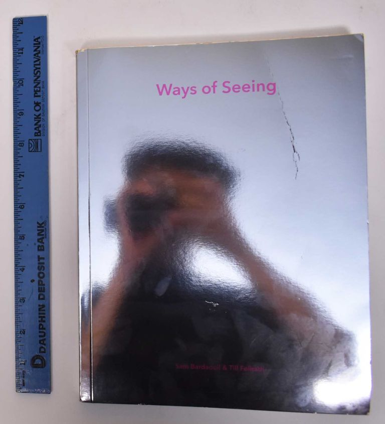 Ways of Seeing. Sam Bardaouil, Till Fellrath.
