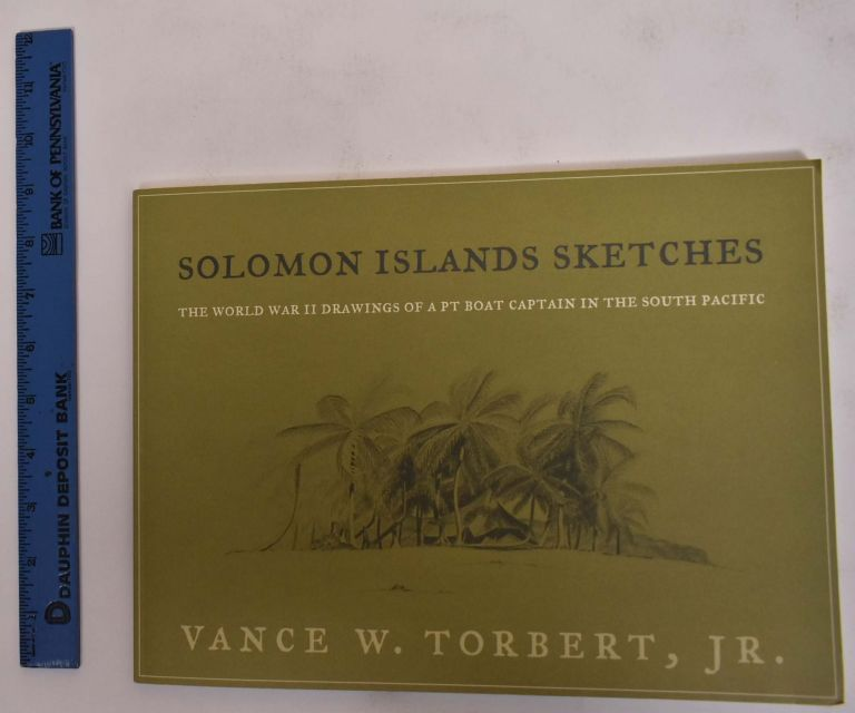 Solomon Island Sketches: The World War II Drawings of a PT Boat Captain the South Pacific. Sheree Scarborough.