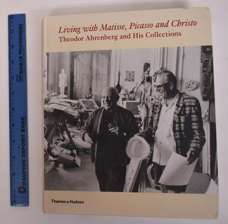 Living with Matisse, Picasso and Christo: Theodor Ahrenberg and His Collections. Monte Packham.