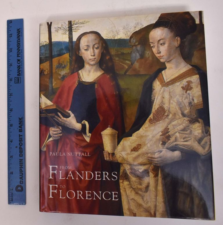 From Flanders to Florence: The Impact of Netherlandish Painting, 1400-1500. Paula Nuttall.