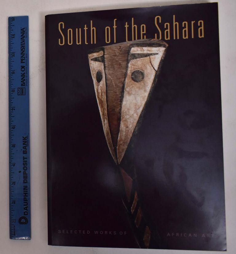 South of the Sahara: Selected Works of African Art. Constantijn Petridis.