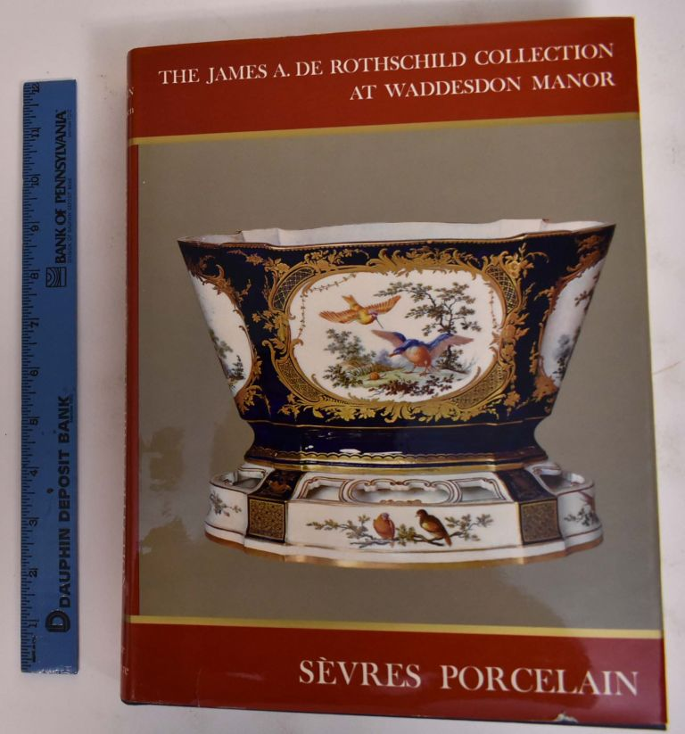 The James A. De Rothschild Collection at Waddeson Manor: Sevres Porcelain. Anthony Blunt.