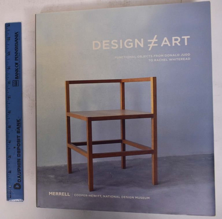 Design (does not equal) Art: Functional Objects from Donald Judd to Rachel Whiteread. Barbara J. Bloemink, Joseph Cunningham.