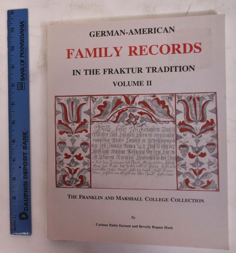 German-American Family Records in the Fraktur Tradition, Volume II. Corinne Pattie Earnest, Beverly Repass Hoch.
