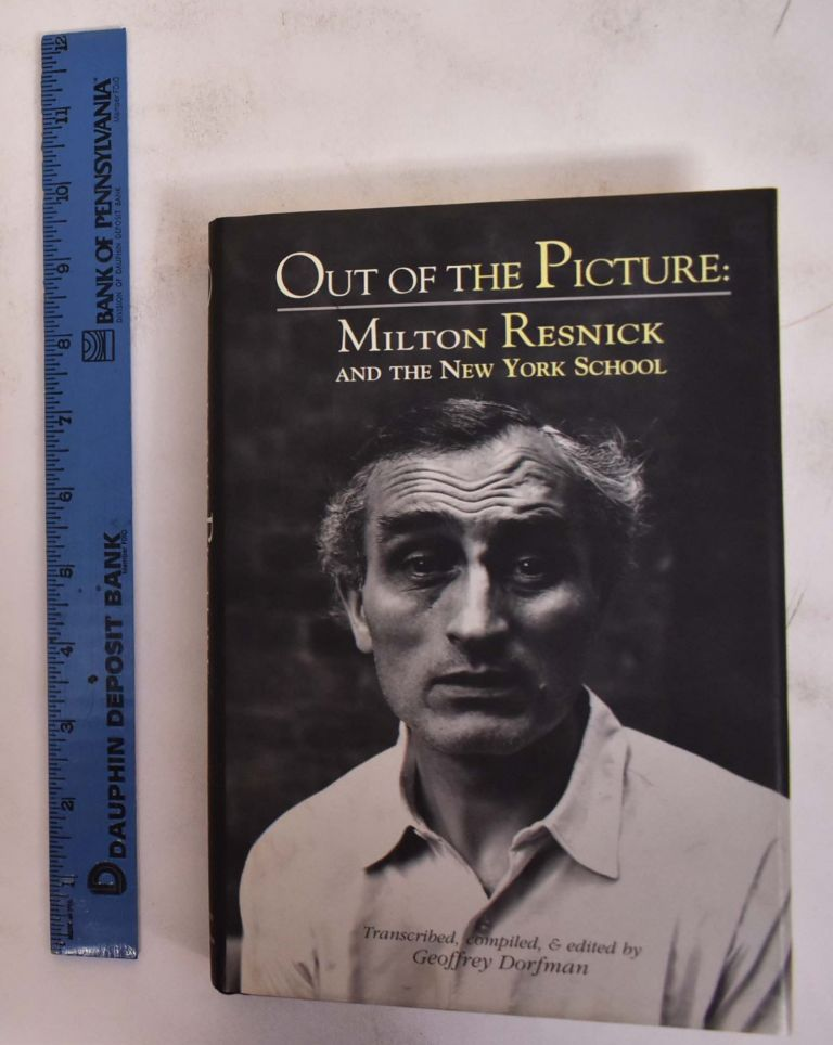Out of the Picture: Milton Resnick and the New York School. Geoffrey Dorfman.