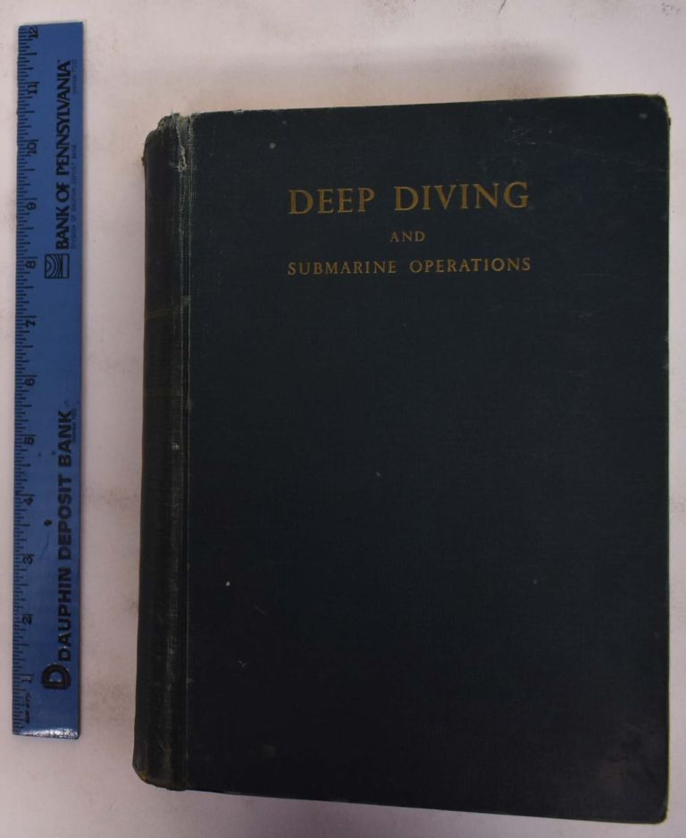 Deep Diving and Submarine Operations: A Manual for Deep Sea Divers and Compressed Air Workers. Sir Robert H. Davis.