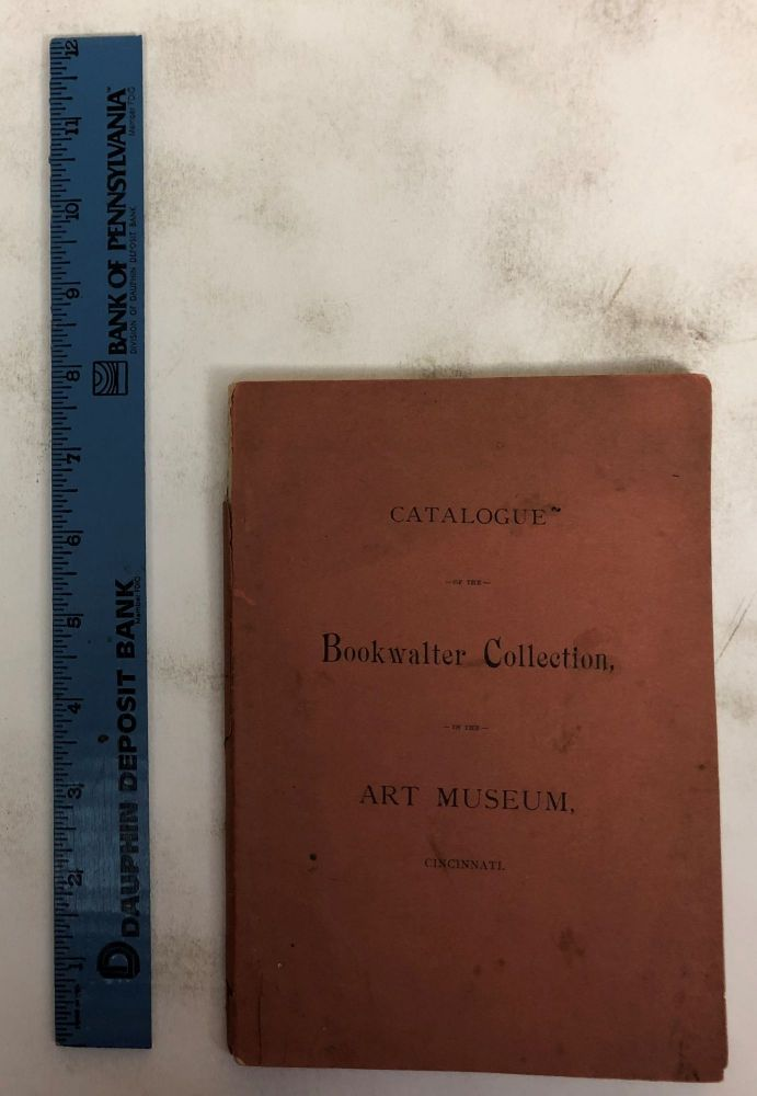 Catalogue of the Objects Loaned by Mr. John W. Bookwalter to the Cinicinnati Musuem Association. The Cincinatti Museum Association.