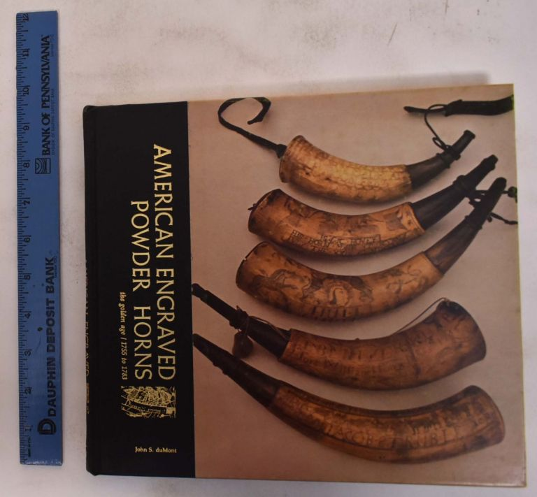 American Engraved Powder Horns: The Golden Age, 1755 to 1783. John S. Du Mont.