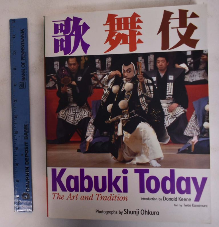 Kabuki Today: The Art and Tradition. Donald Keene, Iwao Kamimura.