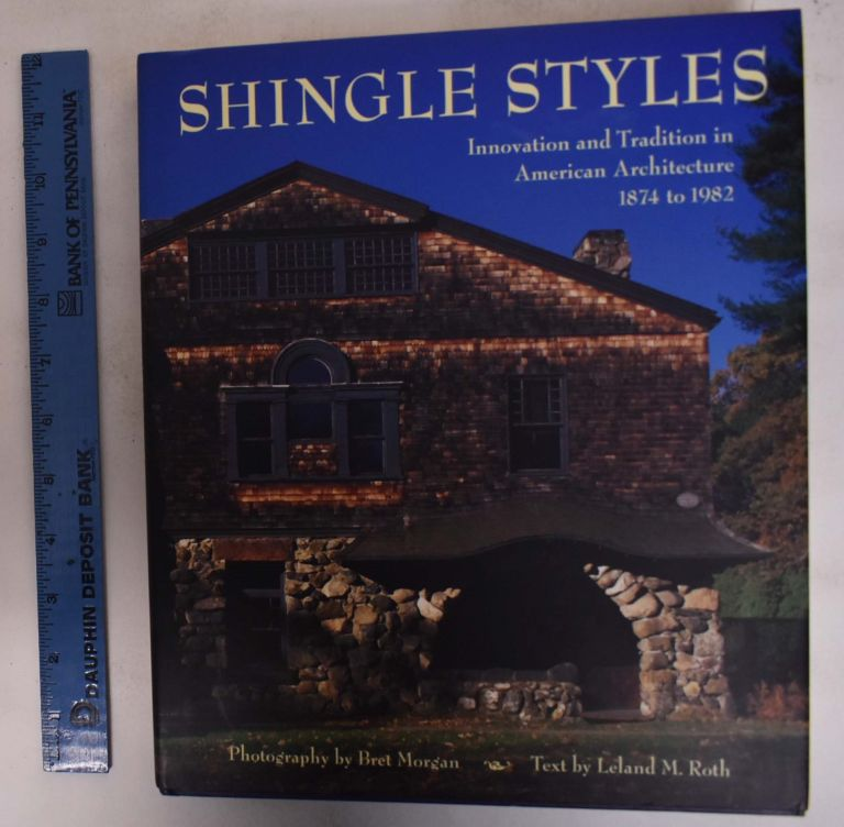 Shingle Styles: Innovation and Tradition in American Architecture, 1874 to 1982. Leland M. Roth, Bret Morgan.