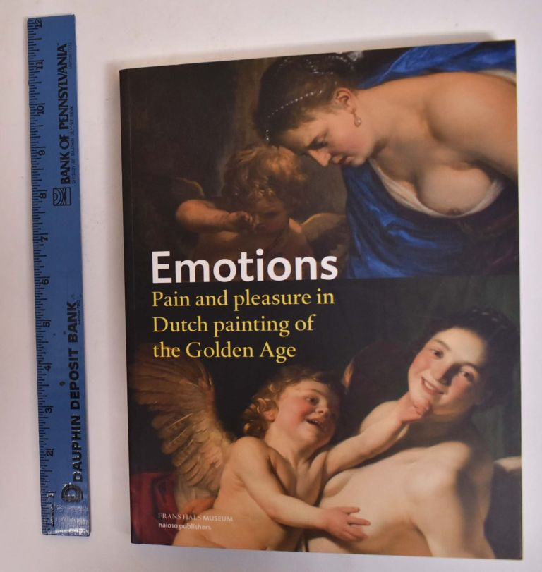 Emotions: Pain and Pleasure in Dutch Painting of the Golden Age. Gary Schwartz.