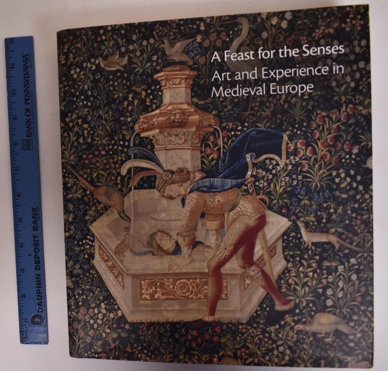 A Feast for the Senses: Art and Experience in Medieval Europe. Martina Bagnoli.