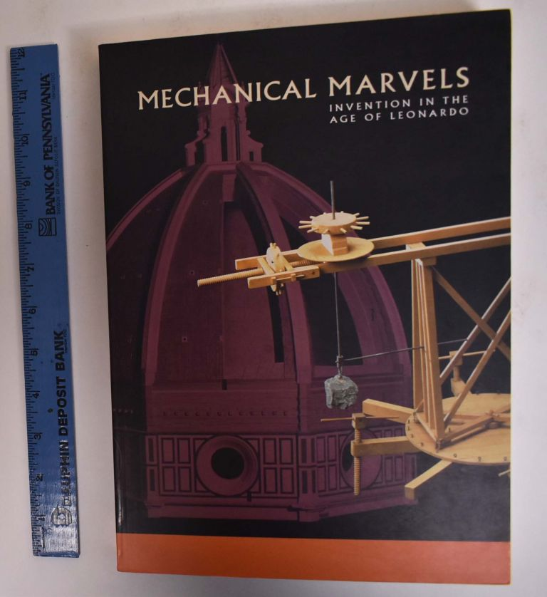 Mechanical Marvels: Invention in the Age of Leonardo. Paolo Galluzzi, George E. Pataki.