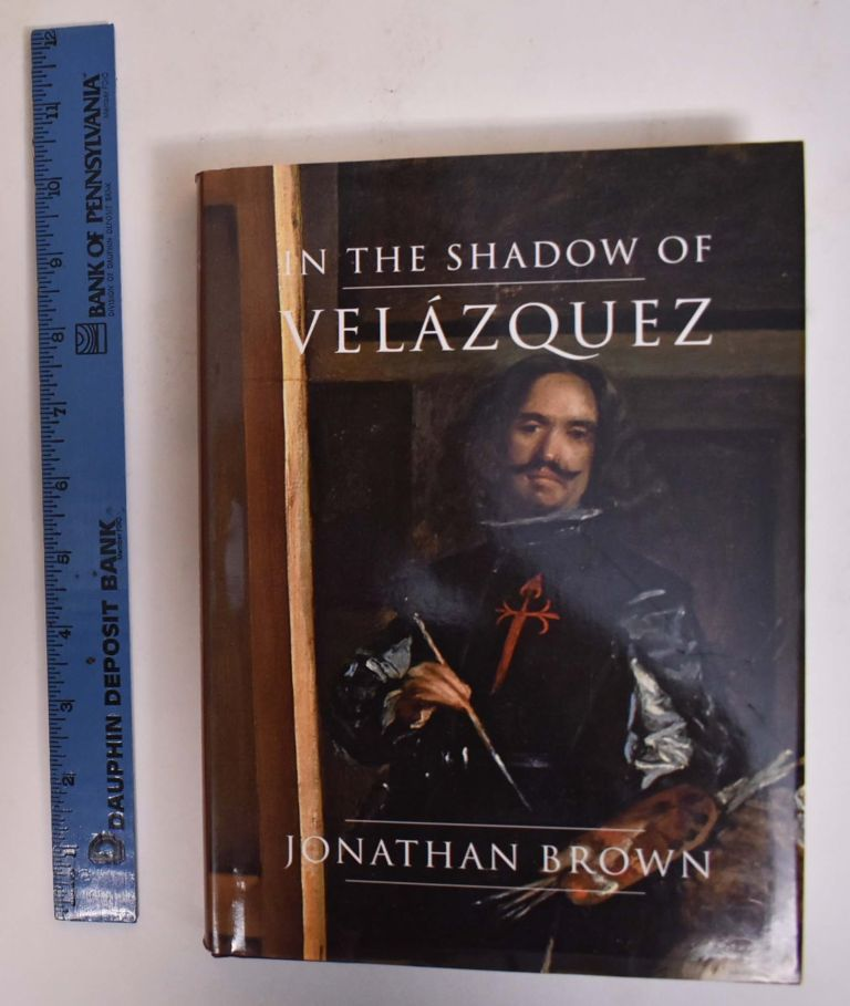 In the Shadow of Velázquez: A Life in Art History. Jonathan Brown.