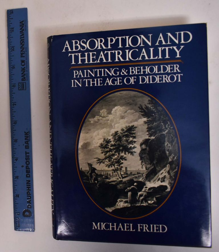 Absorption and Theatricality: Painting and Beholder in the Age of Diderot. Michael Fried.