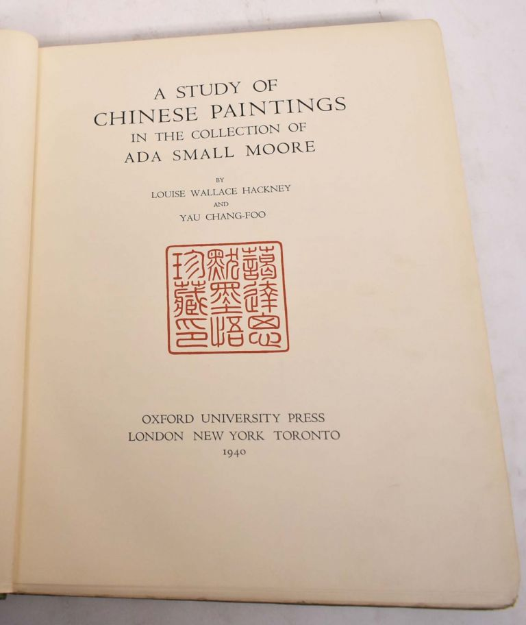 A Collection of Chinese Paintings in the Collection of Ada Small Moore. Louis Wallace Hackney, Yau Chang-Foo.
