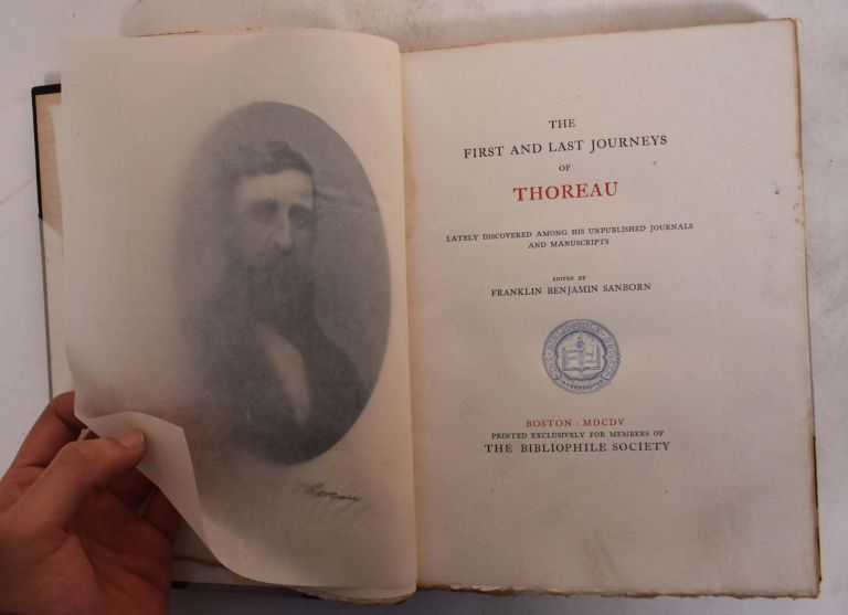 The First and Last Journeys of Thoreau: Lately Discovered Among his Unpublished Journals and Manuscripts. Franklin Benjamin Sanborn.