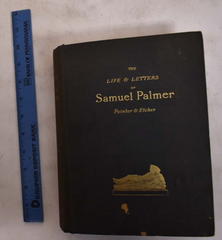The Life and Letters of Samuel Palmer, Painter and Etcher. A. H. Palmer.