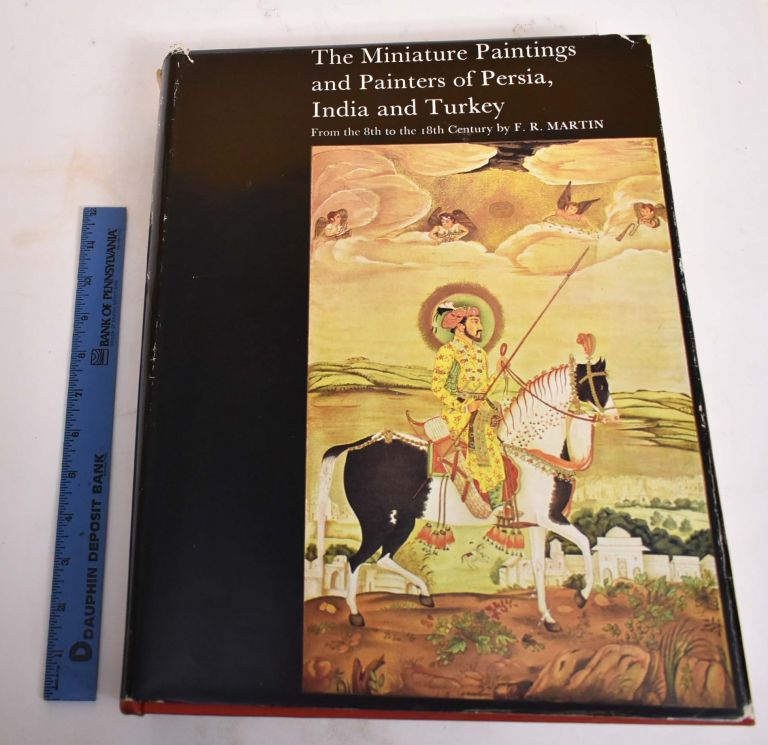 The Miniature Paintings and Painters of Persia, India and Turkey (From the 8th to 18th Century). F. R. Martin.