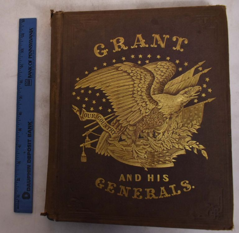 Grant and his Generals, Containing Portraits and Biographical Sketches of Lieut.-General Grant and his Generals and Illustrious Military Officers, Together With the Portraits and Biographical Sketches of Celebrated Naval Heroes, Statesmen and Civilians. John Durand, Co.