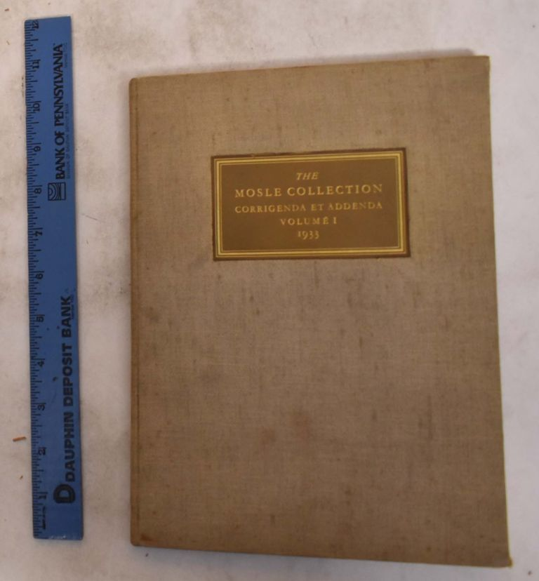 The Mosle Collection: Corrigenda et Addenda; Volume 1. Albert J. Koop, Alexander George Mosle.