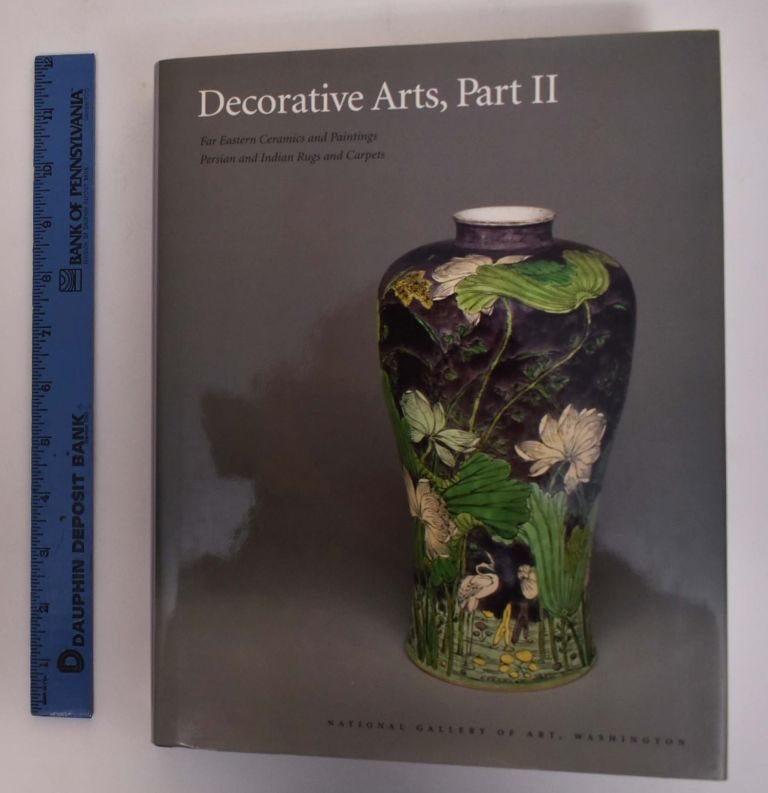 Decorative Arts, Part II: Far Eastern Ceramics And Paintings, Persian And Indian Rugs And Carpets. Virginia Bower.