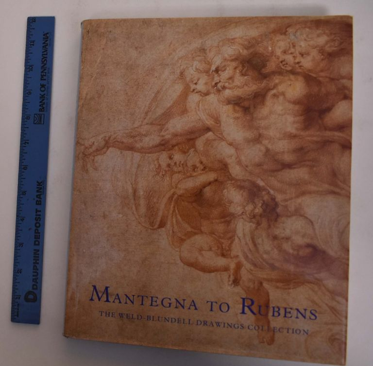 Mantegna to Rubens: The Weld-Blundell Drawings Collection. Xanthe Brooke.